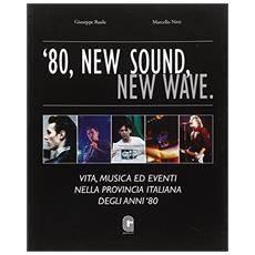 '80, new sound, new wave. Vita, musica ed eventi nella provincia italiana degli anni '80