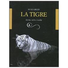 La tigre. Storia, mito e realtà. Ediz. illustrata