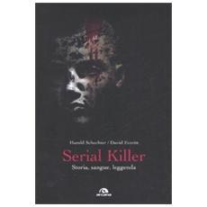 Serial killer. Storia, sangue, leggenda