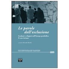 Parole dell'esclusione. Esodanti e rifugiati nell'Europa postbellica. Il caso istriano (Le)
