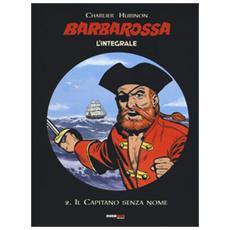 Il capitano senza nome. Barbarossa. L'integrale. Vol. 2