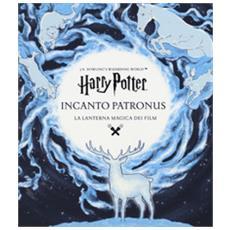 Harry Potter. Incanto Patronus. La Lanterna Magica Dei Film. Ediz. A Colori. Ediz. A Spirale