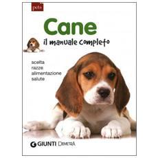 Cane. Il manuale completo. Scelta, razze, alimentazione, salute