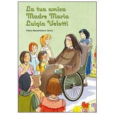 La tua amica Maria Luigia Velotti. Fondatrice delle suore francescane adoratrici della Santa Croce