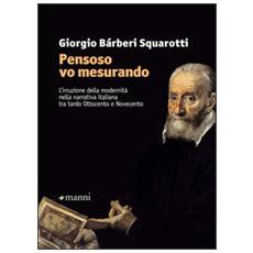 «Pensoso vo mesurando». L'irruzione della modernità nella narrativa italiana tra tardo Ottocento e Novecento