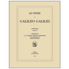 Carteggio. Le opere di Galileo Galilei. Appendice. Vol. 2