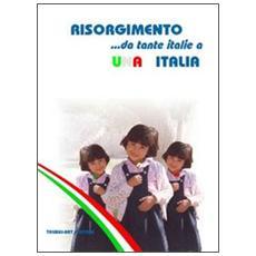 Risorgimento. . . Da tante italie a una Italia
