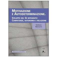 Motivazione e autodeterminazione. Sviluppo del sè integrato. Competenze, autonomia e relazione