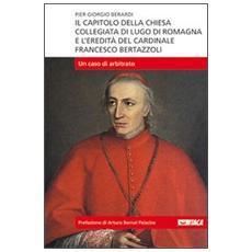 Il capitolo della Chiesa Collegiata di Lugo di Romagna e l'eredità del cardinale Francesco Bertazzoli. Un caso di arbitrato