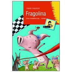 Fragolina. Una maialina da. . . corsa