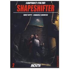 Mouth. Shapeshifter. Vol. 2 Mouth. Shapeshifter