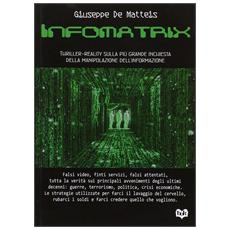 Informatrix. Thriller-reality sulla più grande inchiesta della manipolazione dell'informazione