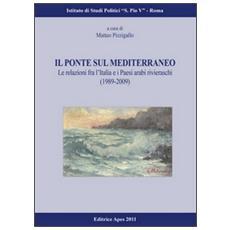 Il ponte sul Mediterraneo. Le relazioni fra l'Italia e i paesi arabi rivieraschi (1989-2009)