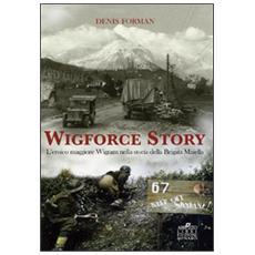 Wigforce Story. L'eroico maggiore Wigram nella storia della Brigata Maiella