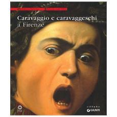 Aa. vv. - Caravaggio E I Caravaggeschi A Firenze