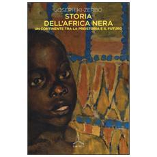 Storia dell'Africa nera. Una continente tra la preistoria e il futuro