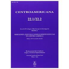 Centroamericana 22.1/22.2. Actas de 2° Coloquio-Taller Europeo de investigaciòn. Rebeliones, (R) evoluciones e indipendencias en Centro América