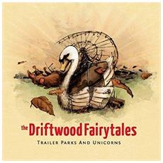 Driftwood Fairytales (The) - Trailer Parks And Unicorns