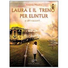 Laura e il treno per Elintur e altri racconti