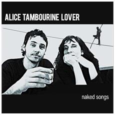 Alice Tambourine Lover - Naked Songs