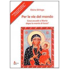 Per le vie del mondo. Casa accade a Maria dopo la morte di Gesù?