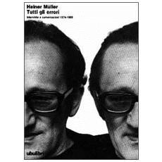 Tutti gli errori. Interviste e conversazioni (1974-1989)