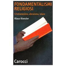 Fondamentalismi religiosi. Cristianesimo, ebraismo, islam