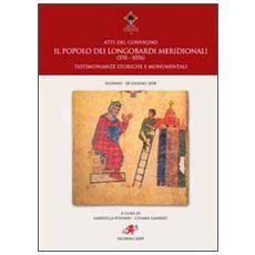 Il popolo dei Longobardi meridionali (570-1076) . Testimonianze storiche e monumentali