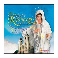 Alla Madre regina della pace. Da Fatima a Medjugorje il piano della Madonna per la salvezza del mondo. Con CD Audio