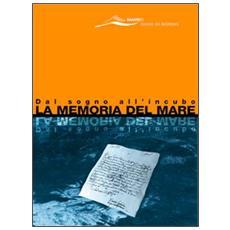 Memoria del mare. Dal sogno all'incubo (La)