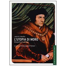 L'utopia di Moro: biografia di un'idea