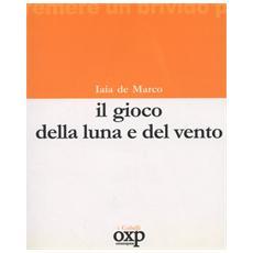 De Marco, Iaia. - Il Gioco Della Luna E Del Vento.