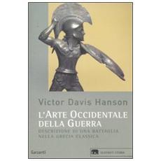 L'arte occidentale della guerra. Descrizione di una battaglia nella Grecia classica