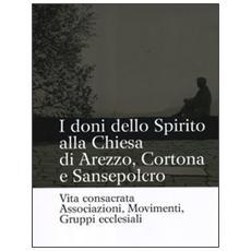 I doni dello Spirito alla Chiesa di Arezzo, Cortona e Sansepolcro. Vita consacrata, associazioni, movimenti, gruppi ecclesiali