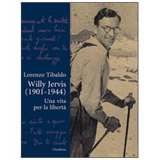 Willy Jervis (1901-1944) . Una vita per la libertà