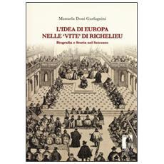 Idea di Europa nelle �Vite� di Richelieu. Biografia e storia nel Seicento (L')