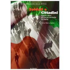 Soldati e cittadini. Cento anni di Forze Armate in Italia