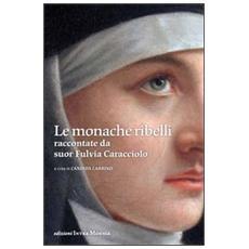 Le monache ribelli raccontate da suor Fulvia Caracciolo