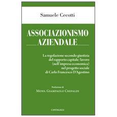 Associazionismo aziendale. Le regole secondo giustizia del rapporto capitale / lavoro (nell'impresa economica) nel progetto sociale di Carlo Francesco d'Agostino