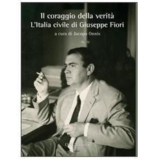 Il coraggio della verità. L'Italia civile di Giuseppe Fiori