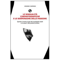 Sensualit� cinematografiche e le sospensioni delle passioni (Le)