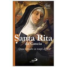Santa Rita da Cascia. Sposa e madre in tempi difficili