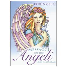Messaggi dai tuoi angeli. Libro da colorare