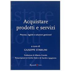 Acquistare prodotti e servizi. Processi, logiche e soluzioni gestionali