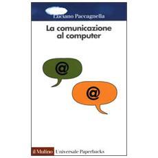 La comunicazione al computer. Sociologia delle reti telematiche