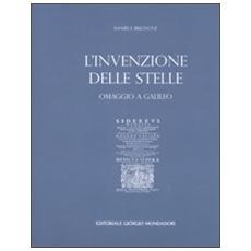 L'invenzione delle stelle. Omaggio a Galileo. Catalogo della mostra (Roma, 15 maggio-8 giugno 2008; Torino 8 agosto-21 settembre 2008) . Ediz. italiana e inglese
