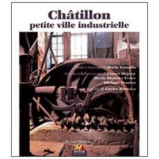 Châtillon petite ville industrielle. Ediz. italiana e francese