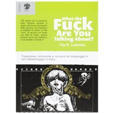 What the fuck are you talking about? Traduzione, omissione e censura nel doppiaggio e nel sottotitolaggio in Italia