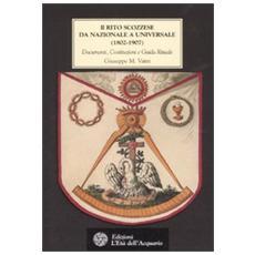 Rito scozzese da nazionale a universale (1802-1907) . Documenti, costituzioni e guida rituale (Il)