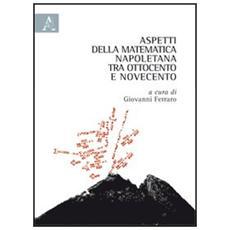 Aspetti della matematica napoletana tra Ottocento e Novecento
